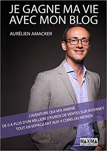 gagne-ma-vie-avec-mon-blog-livre-Aurélien-Amacker