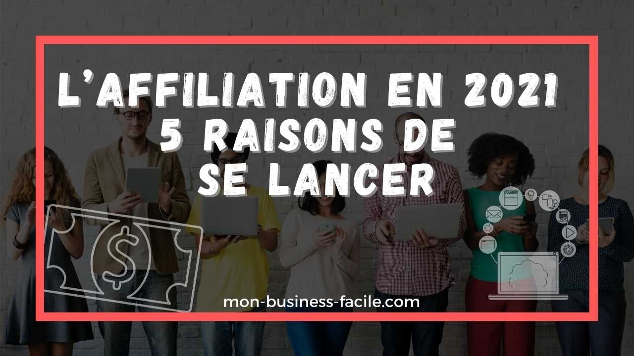affiliation-en-2021-5-raisons-de-se-lancer